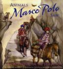 Image for Animals Marco Polo saw  : an adventure on the Silk Road