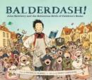 Image for Balderdash! : John Newbery and the Boisterous Birth of Children's Books