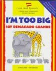 Image for I'm Too Big : Soy Demasiado Grande