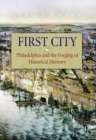 Image for First City : Philadelphia and the Forging of Historical Memory