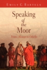 Image for Speaking of the Moor  : from Alcazar to Othello