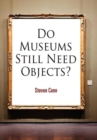Image for Do Museums Still Need Objects?