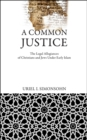 Image for A common justice  : the legal allegiances of Christians and Jews under early Islam