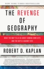 Image for The revenge of geography  : what the map tells us about coming conflicts and the battle against fate