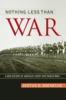 Image for Nothing Less Than War : A New History of America's Entry into World War I