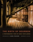 Image for The Birth of Bourbon : A Photographic Tour of Early Distilleries