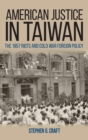 Image for American justice in Taiwan  : the 1957 riots and Cold War foreign policy