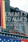 Image for Enemies to allies  : Cold War Germany and American memory