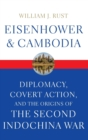 Image for Eisenhower and Cambodia  : diplomacy, covert action, and the origins of the Second Indochina War