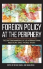Image for Foreign policy at the periphery  : the shifting margins of US international relations since World War II