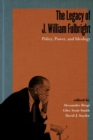 Image for The legacy of J. William Fulbright  : policy, power, and ideology