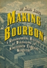 Image for Making bourbon  : a geographical history of distilling in nineteenth-century Kentucky