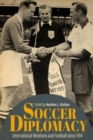 Image for Soccer Diplomacy : International Relations and Football since 1914