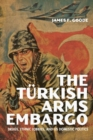Image for The Turkish Arms Embargo : Drugs, Ethnic Lobbies, and US Domestic Politics