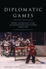 Image for Diplomatic Games : Sport, Statecraft, and International Relations since 1945