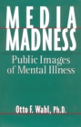 Image for Media Madness : Public Images of Mental Illness