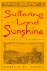 Image for Suffering in the Land of Sunshine : A Los Angeles Illness Narrative