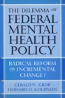 Image for The dilemma of federal mental health policy  : radical reform or incremental change?
