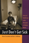 Image for Just Don't Get Sick : Access to Health Care in the Aftermath of Welfare Reform