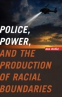 Image for Police, Power, and the Production of Racial Boundaries