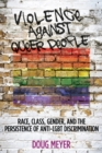 Image for Violence against Queer People : Race, Class, Gender, and the Persistence of Anti-LGBT Discrimination