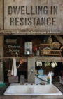 Image for Dwelling in Resistance : Living with Alternative Technologies in America