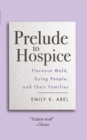Image for Prelude to hospice  : Florence Wald, dying people and their families
