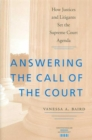 Image for Answering the Call of the Court : How Justices and Litigants Set the Supreme Court Agenda