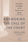 Image for Answering the call of the court: how justices and litigants set the Supreme Court agenda