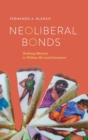Image for Neoliberal Bonds : Undoing Memory in Chilean Art and Literature