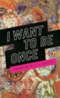 Image for I want to be once