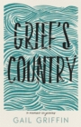Image for Grief's Country : A Memoir in Pieces