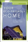 Image for Your eco-friendly home  : buying, building, or remodeling green