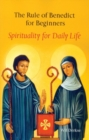 Image for The Rule Of Benedict For Beginners : Spirituality for Daily Life