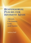 Image for Responsorial Psalms for Weekday Mass : Advent, Christmas, Lent and Easter