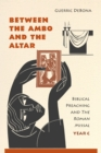 Image for Between the ambo and the altar  : biblical preaching and the Roman MissalYear C
