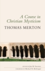 Image for A course in Christian mysticism  : thirteen sessions with the famous Trappist monk Thomas Merton