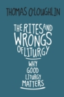 Image for The Rites and Wrongs of Liturgy : Why Good Liturgy Matters