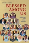 Image for Blessed among us  : day by day with saintly witnesses