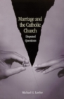 Image for Marriage and the Catholic Church : Disputed Questions