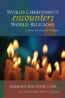 Image for World Christianity Encounters World Religions : A Summa of Interfaith Dialogue