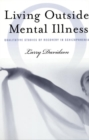 Image for Living outside mental illness  : qualitative studies of recovery in schizophrenia