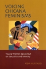 Image for Voicing Chicana feminisms  : young women speak out on sexuality and identity