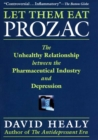 Image for Let Them Eat Prozac : The Unhealthy Relationship Between the Pharmaceutical Industry and Depression