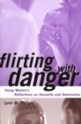 Image for Flirting with Danger : Young Women's Reflections on Sexuality and Domination