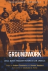 Image for Groundwork  : local black freedom movements in America