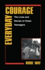 Image for Everyday Courage : The Lives and Stories of Urban Teenagers