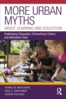 Image for Urban myths about learning and education  : challenging eduquacks, extraordinary claims, and alternative facts