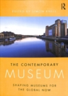 Image for The contemporary museum  : shaping museums for the global now