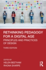 Image for Rethinking Pedagogy for a Digital Age : Principles and Practices of Design